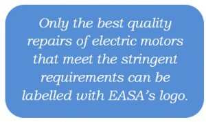 Only the best quality repairs of electric motors that meet the stringent requirements can be labelled with EASA's logo.